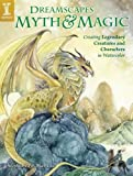 DreamScapes Myth & Magic: Create Legendary Creatures and Characters in Watercolor