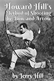 Howard Hill's Method of Shooting a Bow and Arrow