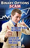 Binary Options SCAM!: The Only Way to Beat the Brokers Binary Options Trading.