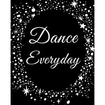 Dance Everyday Bullet Journal: Dot Grid Dancer, Dance Teacher Notebook, Appreciation Gift Quote Journal or Diary ~ Unique Inspirational Gift for Dancers, Dance Teacher - Thank You, End of Year, Retirement or Graditude