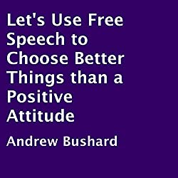 Let's Use Free Speech to Choose Better Things than a Positive Attitude