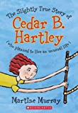 img - for The Slightly True Story Of Cedar B. Hartley book / textbook / text book