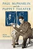 Paul Mcpharlin and the Puppet Theater, Ryan Howard, 0786424338