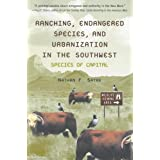 Ranching, Endangered Species, and Urbanization in the Southwest: Species of Capital (La Frontera: People and Their Environments in the US-Mexico Borderlands)