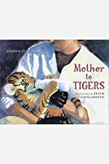 Mother to Tigers (A Junior Library Guild Selection) Hardcover