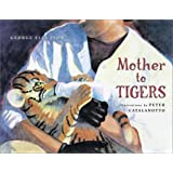 Mother to Tigers (A Junior Library Guild Selection)