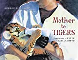 Mother to Tigers, George Ella Lyon, 068984221X