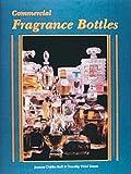 Commercial Fragrance Bottles, Joanne D. Ball and Dorothy H. Torem, 0887405568