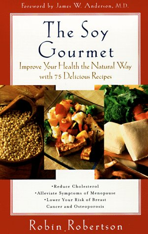 The Soy Gourmet: Improve Your Health the Natural Way with 75 Delicious Recipes ()