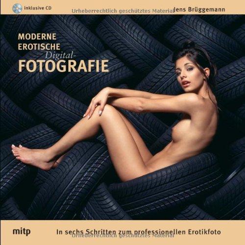 Moderne Erotische Digital-Fotografie - Edition ProfiFoto: In sechs Schritten zum professionellen Erotikfoto