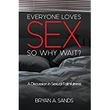 Everyone Loves Sex: So Why Wait?: A Discussion in Sexual Faithfulness