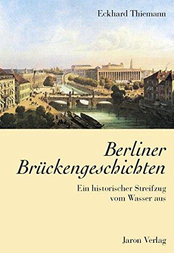 Berliner Brückengeschichten: Ein historischer Streifzug vom Wasser aus