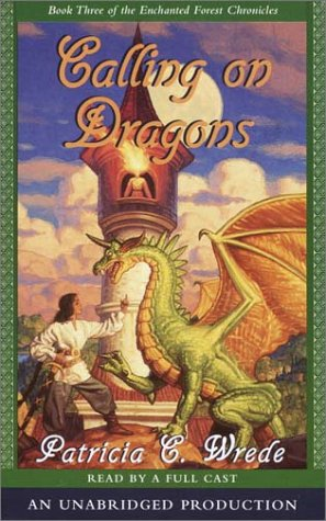 Calling on Dragons: The Enchanted Forest Chronicles, Book Three (Dragon Tales Cassette)
