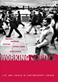 Working Capital: Life and Labour in Contemporary London, Nick Buck, Ian Gordon, Peter Hall, Michael Harloe, Mark Kleinman, 0415279321