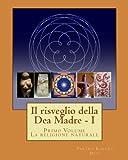 Il risveglio della Dea Madre: La riscoperta della Religione Naturale: Volume 1