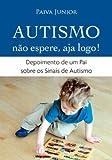 Autismo. Não Espere, Aja Logo! Depoimento De Um Pai Sobre Os Sinais De Autismo
