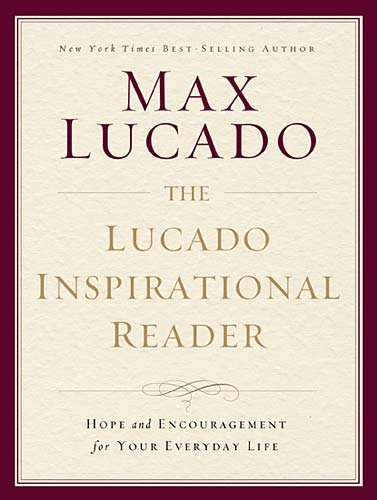 The Lucado Inspirational Reader: Hope and Encouragement for Your Everyday Life, Books Central