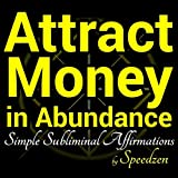 Attract Money In Abundance: Subliminal Affirmations