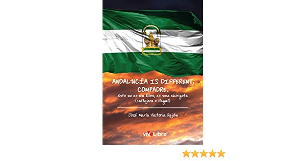 Andalucía is different, compadre eBook: Victoria Rejón, José María: Amazon.es: Tienda Kindle