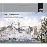 The Civil Engineers: The Story of the Institution of Civil Engineers and the People Who Made It (Engineering History)