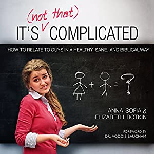 It's (Not That) Complicated: How to Relate to Guys in a Healthy, Sane, and Biblical Way Audiobook