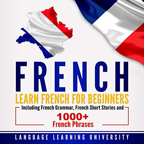 Pdf Travel French: Learn French For Beginners Including French Grammar, French Short Stories and 1000+ French Phrases