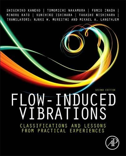 Flow-Induced Vibrations, Second Edition: Classifications and Lessons from Practical Experiences by Academic Press