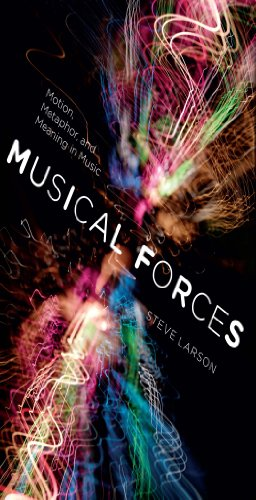 Musical Forces: Motion, Metaphor, and Meaning in Music (Musical Meaning and Interpretation)