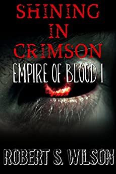 Shining in Crimson: Empire of Blood Book One (A Dystopian Vampire Novel) by [Wilson, Robert S.]
