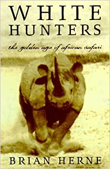 White Hunter: The Golden Age of African Safaris