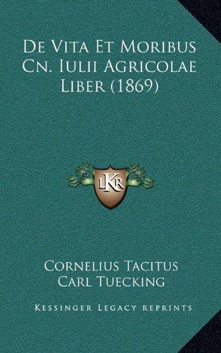 Download De Vita Et Moribus Cn. Iulii Agricolae Liber (1869) (Latin Edition) ebook