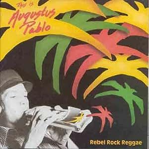 Rebel Rock Reggae: This is Augustus Pablo