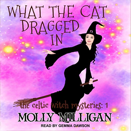 What The Cat Dragged In: Celtic Witch Mysteries Series, Book 1 Audiobook [Free Download by Trial] thumbnail