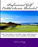 Professional Golf Caddie Secrets Revealed, Anderson Craigg, 1441491082
