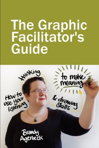 The Graphic Facilitator's Guide: How to use your listening, thinking and drawing skills to make meaning by Brand: Loosetooth.com Library