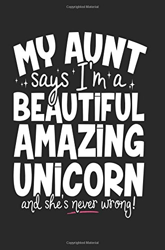 My Aunt Says I'm A Beautiful Amazing Unicorn And She's Never Wrong!: Birthday Gifts For Women (notebook, journal, diary)