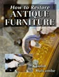 How to Restore Antique Furniture, Colin Holcombe, 1861260083