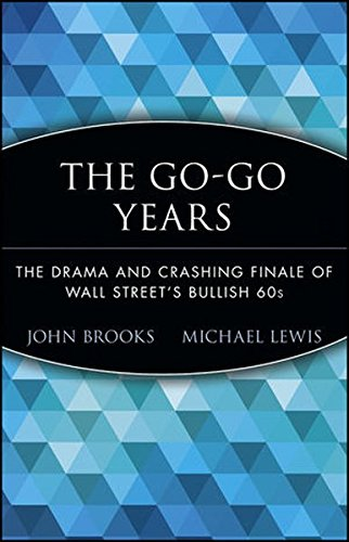 The Go-Go Years: The Drama and Crashing Finale of Wall Street's Bullish 60s (Wiley Investment Classic Series)