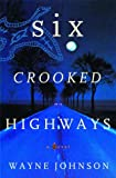 Six Crooked Highways, Wayne Johnson, 0609604597
