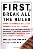 First, Break All The Rules: What The Worlds Greatest Managers Do Differently: Written by Marcus Buckingham, 1999 Edition, (1st Edition) Publisher: Simon & Schuster [Hardcover]