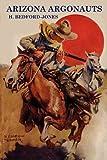 Arizona Argonauts, H. Bedford-Jones, 1434407918