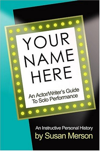 Your Name Here: An Actor and Writer's Guide to Solo Performance