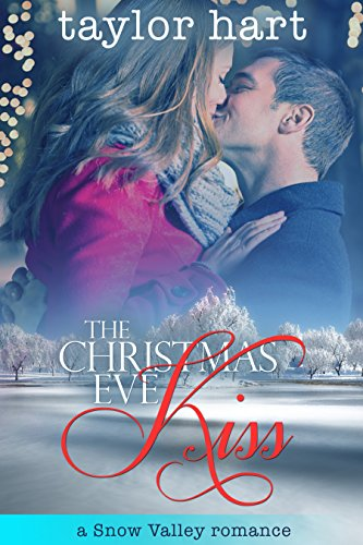 The Christmas Eve Kiss: A Snow Valley Romance (Christmas in Snow Valley series Book 4) by [Hart, Taylor]