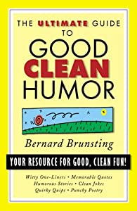 The Ultimate Guide to Good Clean Humor: Your Resource for Good Clean Fun (Ultimate Guides (Barbour Bargain)) Bernard Robert Brunsting