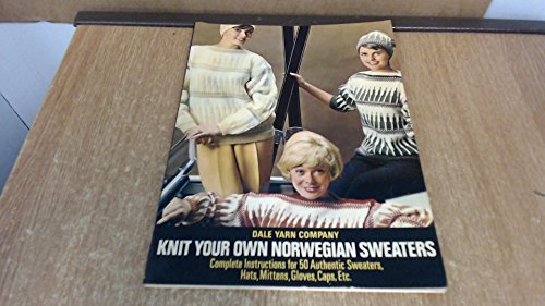 Knit Your Own Norwegian Sweaters: Complete Instructions for 50 Authentic Sweaters, Hats, Mittens, Gloves, Caps, Etc. ()
