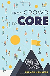 From Crowd to Core: Helping Students Climb the Mountain of Faith