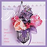 Faux Fabulous Florals: Four Seasons of Easy Ideas by Colleen Mullaney (2004-05-01)