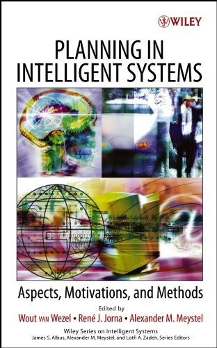Planning in Intelligent Systems: Aspects, Motivations, and Methods (Wiley Series on Intelligent Systems Book 11)