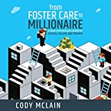 From Foster Care to Millionaire: A Young Entrepreneur's Journey of Success, Failure and Triumph