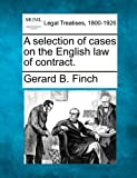 A Selection of Cases on the English Law of Contract, Gerard B. Finch, 1241143722